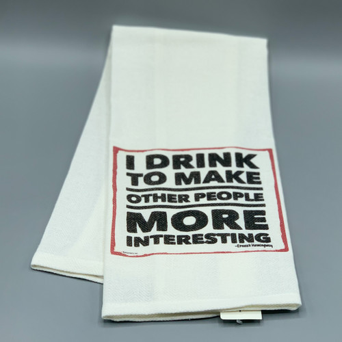"""I Drink to make Other Peole More Interesting""  Hemingway Tea Towel"