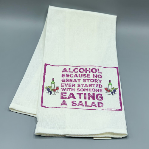 """Alcohol, because no great story started with someone eating a salad"" Tea Towel"