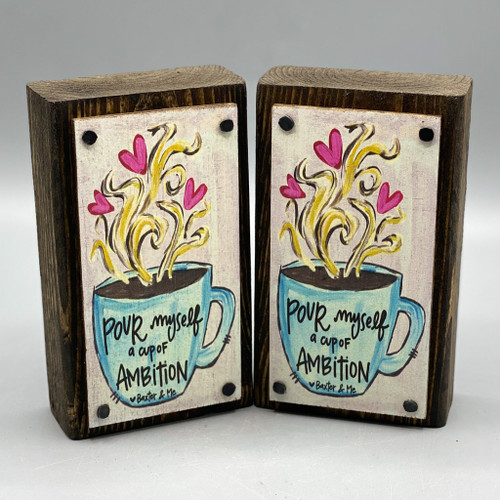 Pour Myself a Cup of Ambition Wood Happy Block