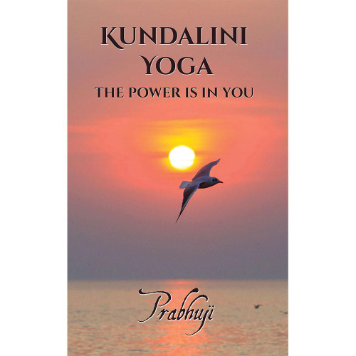 Kundalini Yoga - The Power Is In You by Prabhuji  Paperback Book