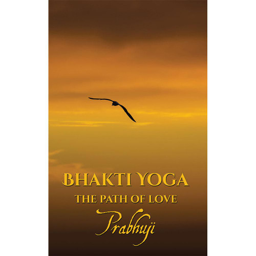 Bhakti yoga - The Path of Love by Prabhuji Paperback Book