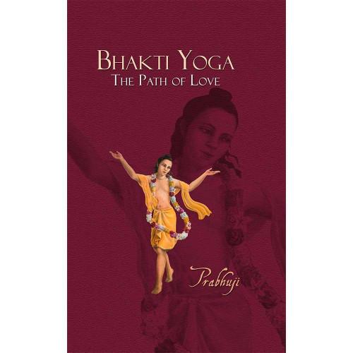 Bhakti Yoga - The Path of Love by Prabhuji Hard Cover Book