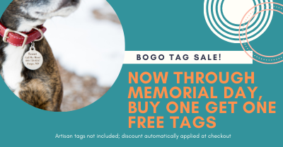 Now through Memorial Day, buy one get one dog tags!