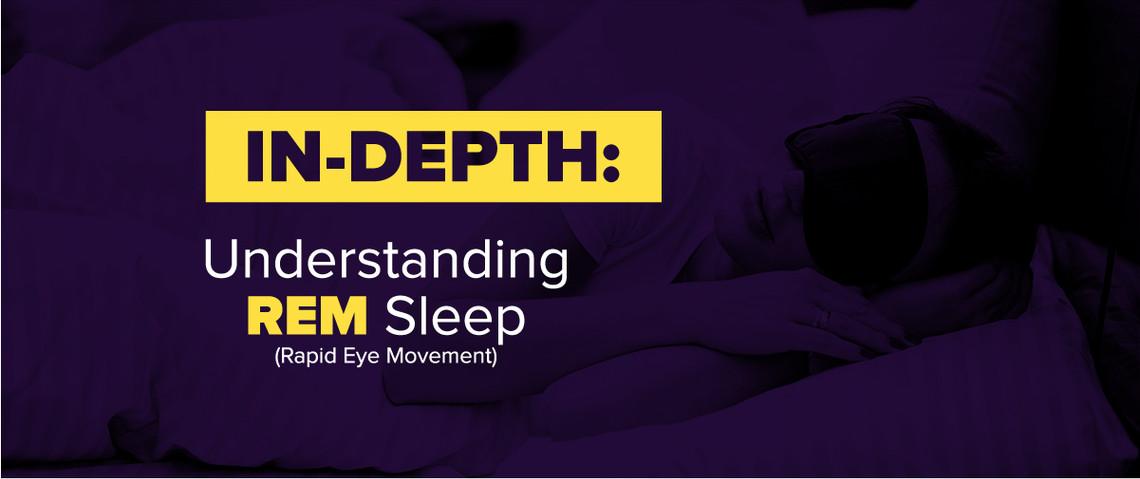 IN-DEPTH: Understanding REM (Rapid Eye Movement) Sleep
