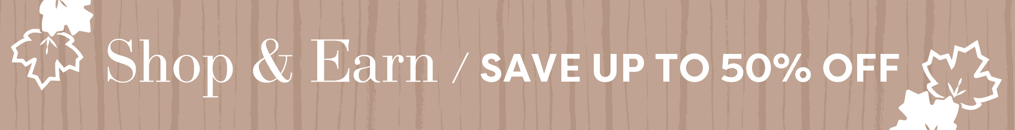 Shop and Earn. Save up to 50%.