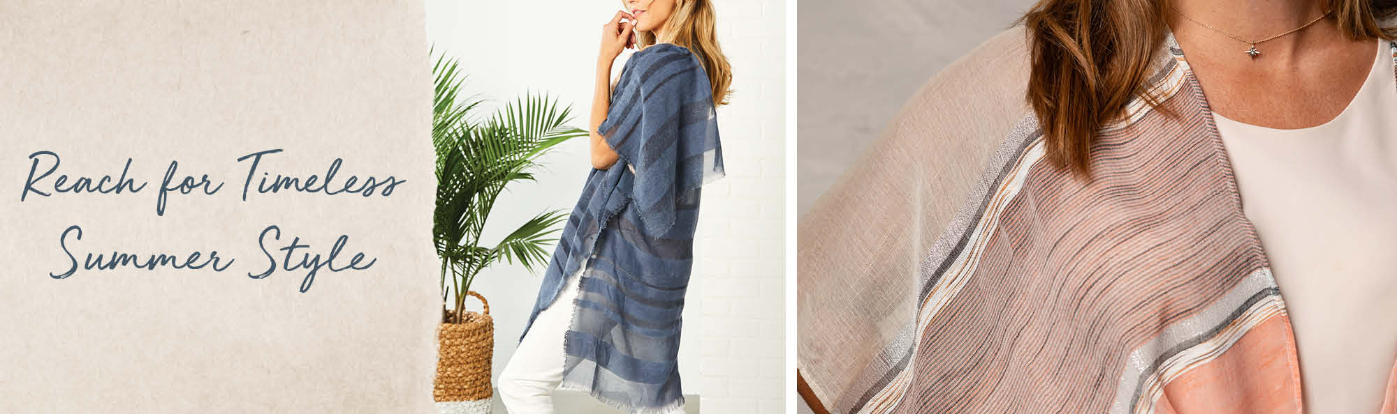 Reach for Timeless Summer Style. Woman wearing a lightweight blue wrap and another woman wearing a striped wrap.