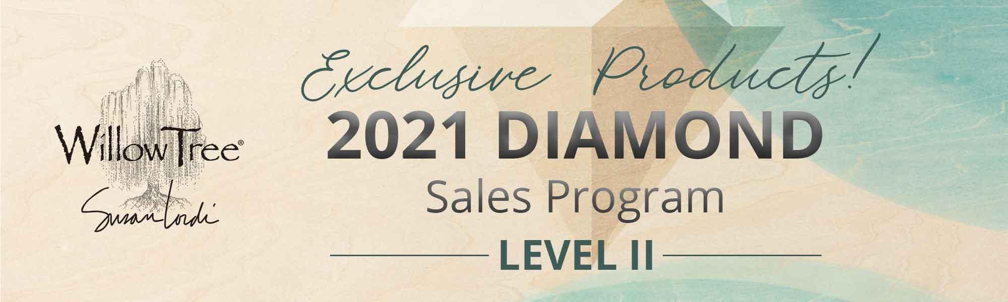 Exclusive Products. Willow Tree 2021 DIAMOND Sales Program Level II