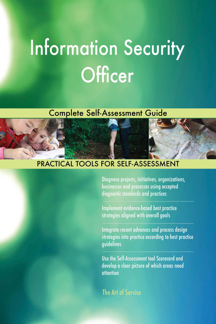 Information Security Officer Complete Self-Assessment Guide