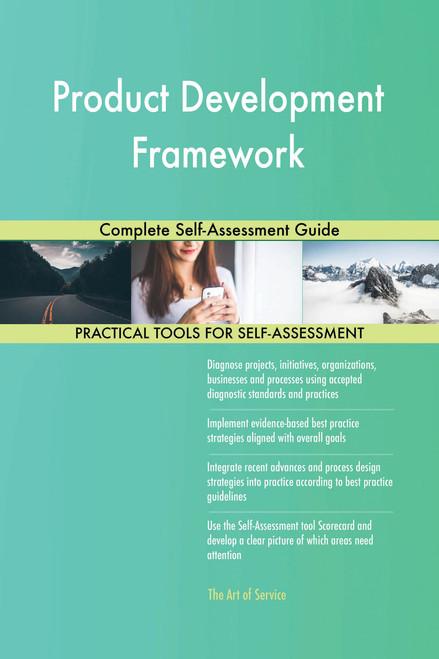 Product Development Framework Complete Self-Assessment Guide