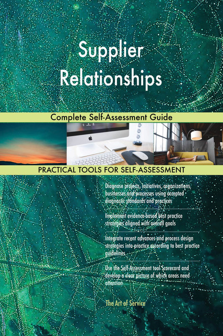 Supplier Relationships Complete Self-Assessment Guide