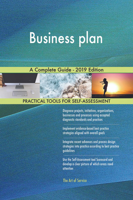Business plan A Complete Guide - 2019 Edition