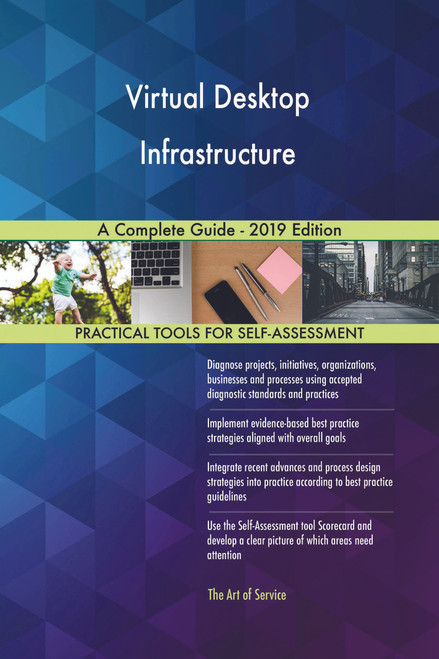 Virtual Desktop Infrastructure A Complete Guide - 2019 Edition
