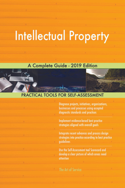 Intellectual Property A Complete Guide - 2019 Edition