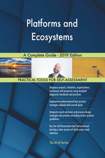 Platforms and Ecosystems A Complete Guide - 2019 Edition