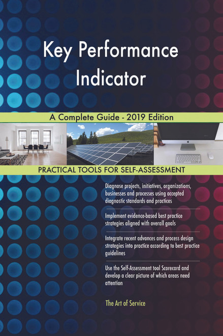 Key Performance Indicator A Complete Guide - 2019 Edition