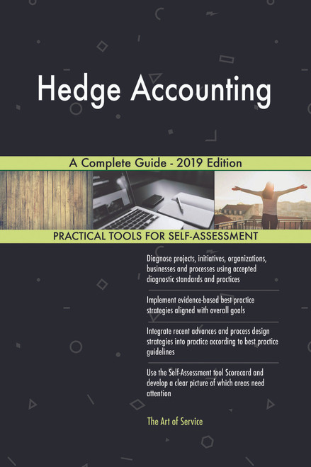 Hedge Accounting A Complete Guide - 2019 Edition