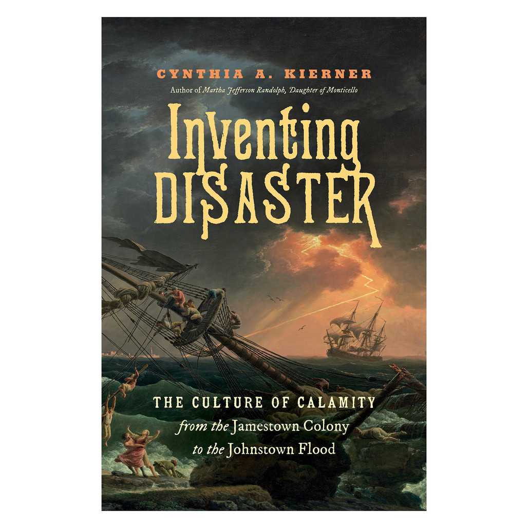 Inventing Disaster: The Culture of Calamity from the Jamestown Colony to the Johnstown Flood   The Shops at Colonial Williamsburg