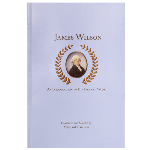 James Wilson: An Introduction to His Life and Work