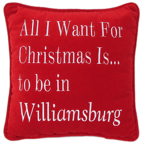 """All I Want for Christmas Is...to be in Williamsburg"" Pillow"