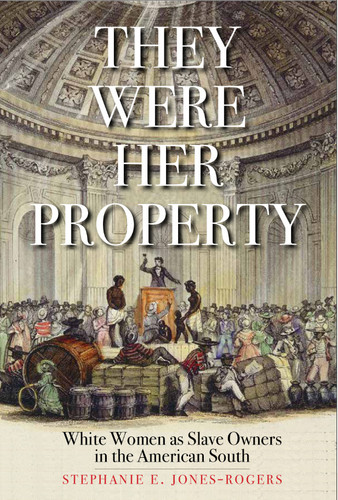 They Were Her Property: White Women as Slave Owners in the American South | The Shops at Colonial Williamsburg