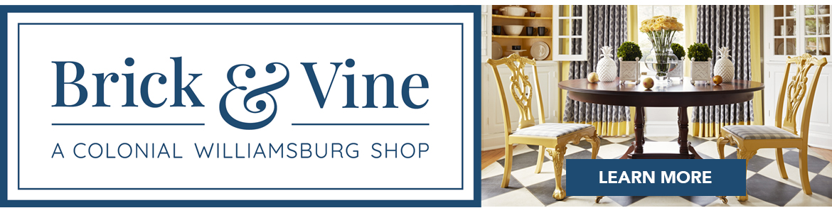 Brick and Vine: A Colonial Williamsburg Shop - Learn More