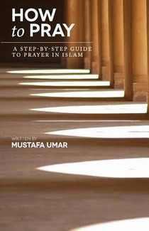 How to Pray- A Step-by-Step Guide to Prayer in Islam