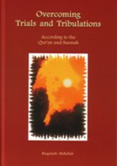 Overcoming Trials and Tribulations: According to the Qur'an and Sunnah