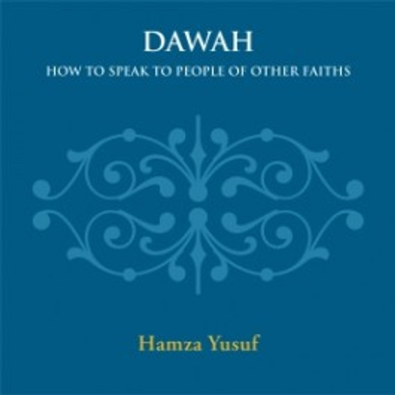 Dawah: How to Speak to People of Other Faiths - Hamza Yusuf