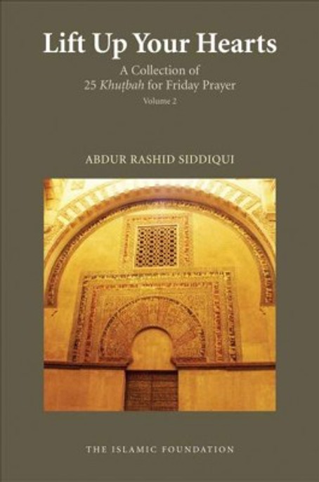 Lift Up Your Hearts: A collection of 25 Khutbah for Friday Praye
