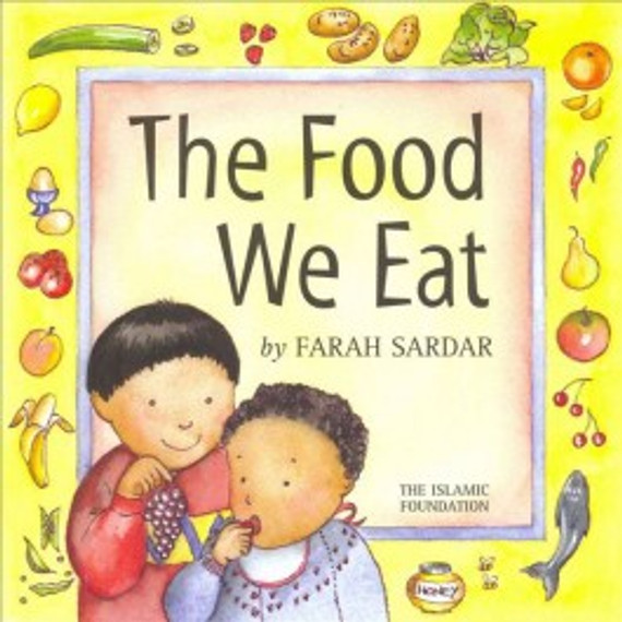 The Food We Eat: A book for little children about all kinds of Food