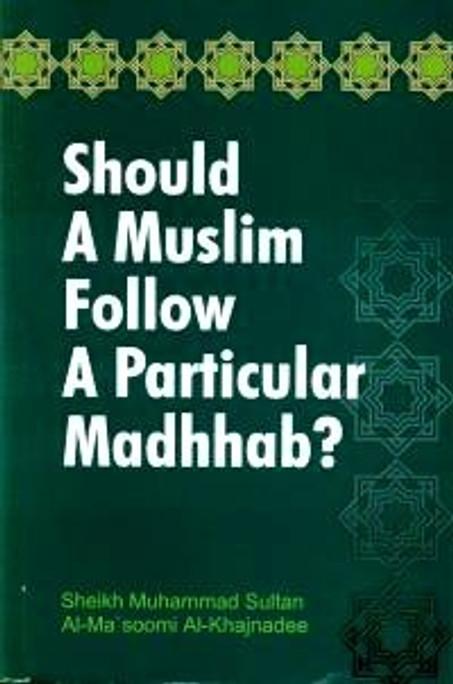 Should a Muslim follow a Particular Madhhab