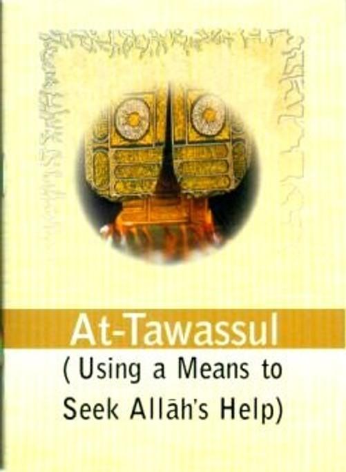 At-Tawassul (Using a Means to Seek Allahs Help)