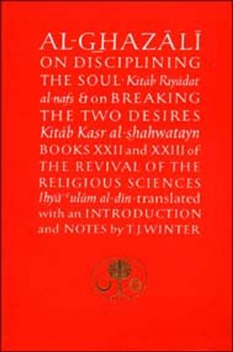 Al-Ghazali on Disciplining the Soul and on Breaking the Two Desires: Books XXII and XXIII of the Revival of the Religious Sciences