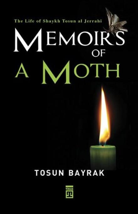 The Life of Shaykh Tosun al Jerrahi Memoirs of a Moth