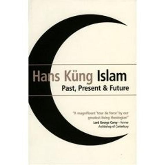 HANS KÃœNG Islam: Past Present & Future