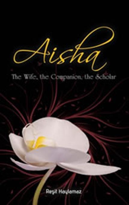 Aisha - The Wife, the Companion, the scholar