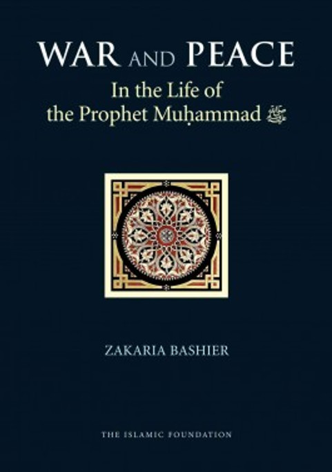 War and Peace In the Life of Prophet Muhammad