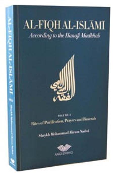 Al-Fiqh Al-Islami According to the Hanafi Fiqh (Volumes 1 & 2)