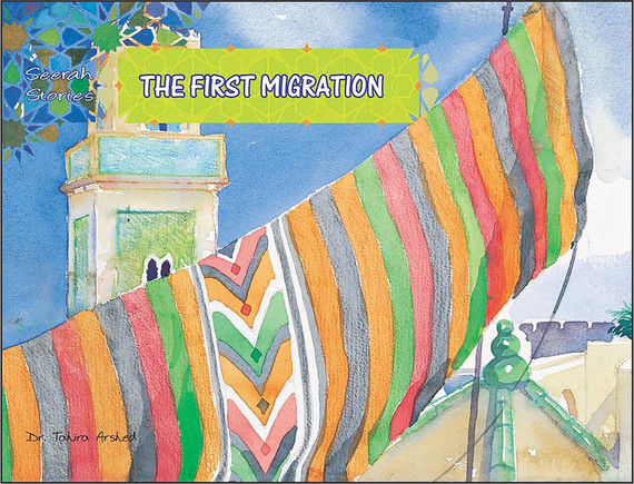 The First Migration | Seerah Stories | Dr. Tahira Arshed | Maqbool Books