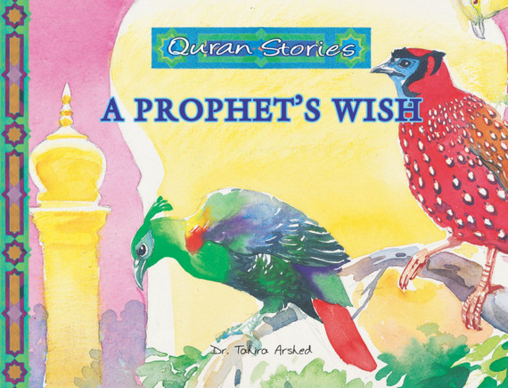 A Prophet's Wish   Quran Stories   Dr. Tahira Arshed   Maqbool Books