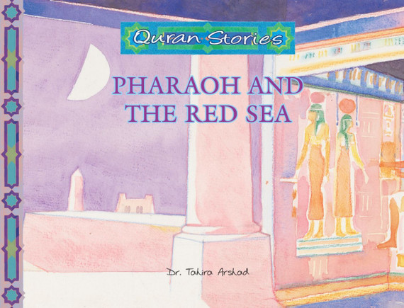 Pharaoh and the Red Sea   Quran Stories   Dr. Tahira Arshed   Maqbool Books