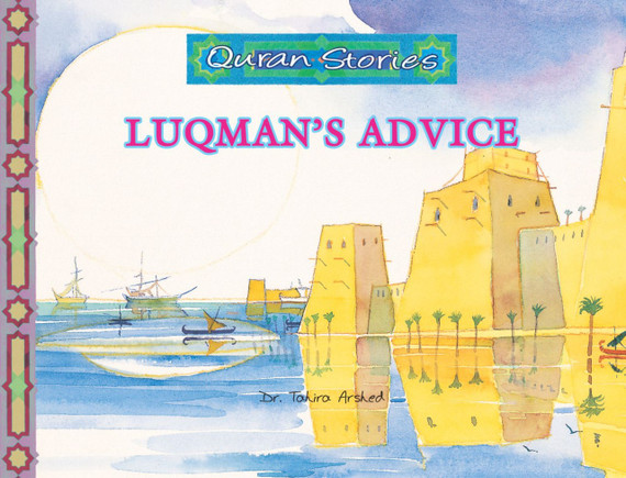 Luqman's Advice | Quran Stories | Dr. Tahira Arshed | Maqbool Books