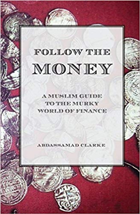 Follow the Money: A Muslim Guide to the Murky World of Finance