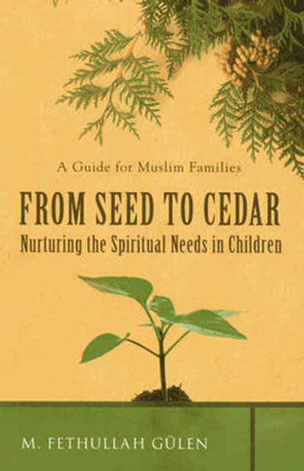 A Guide for Muslim Families From Seed To Cedar Nurturing the Spiritual Needs in Children