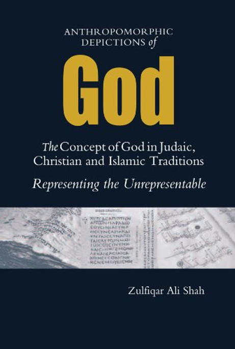 Anthropomorphic Depictions of God : The Concept of God in Judaic, Christian, and Islamic Traditions: Representing the Unrepresentable