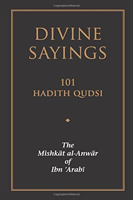 Divine Sayings - 101 Hadith Qudsi - The Mishkat al-Anwar of Ibn 'Arabi