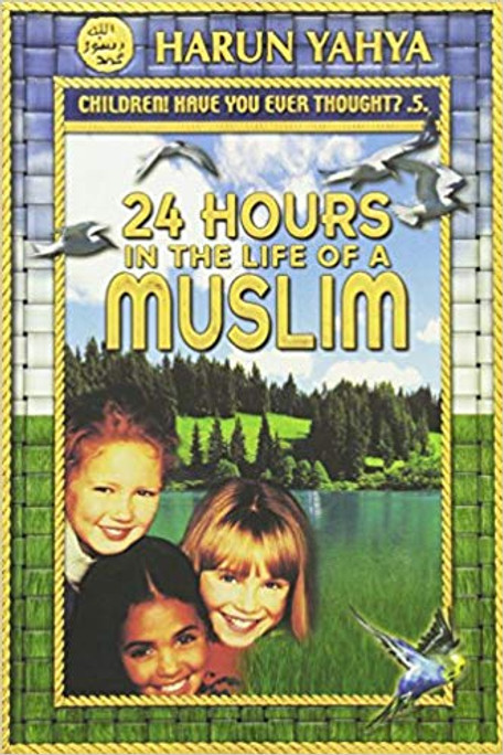24 Hours in the Life of a Muslim (Children! Have You Ever Thought? book 5)