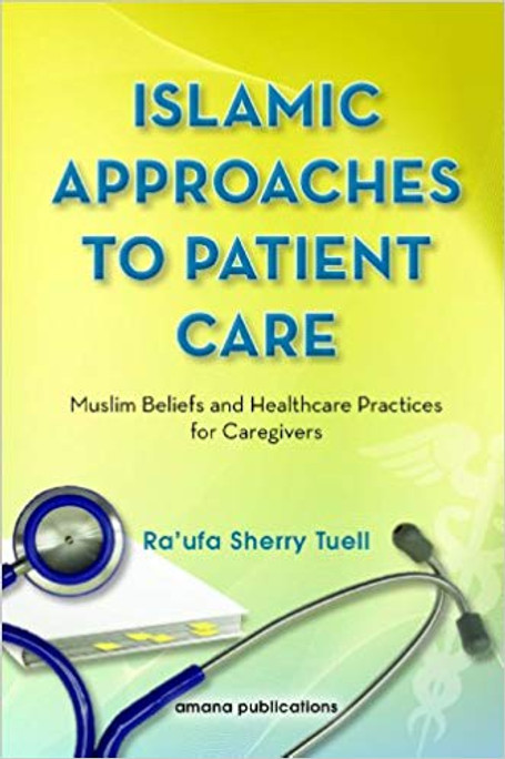 Islamic Approaches to Patient Care Muslim Beliefs and Healthcare Practices for Caregivers