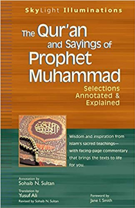 The Qur'an and Sayings of Prophet Muhammad - Selections Annotated & Explained