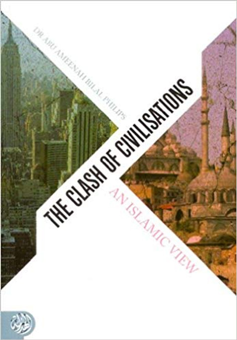 The Clash of Civilisations: An Islamic View